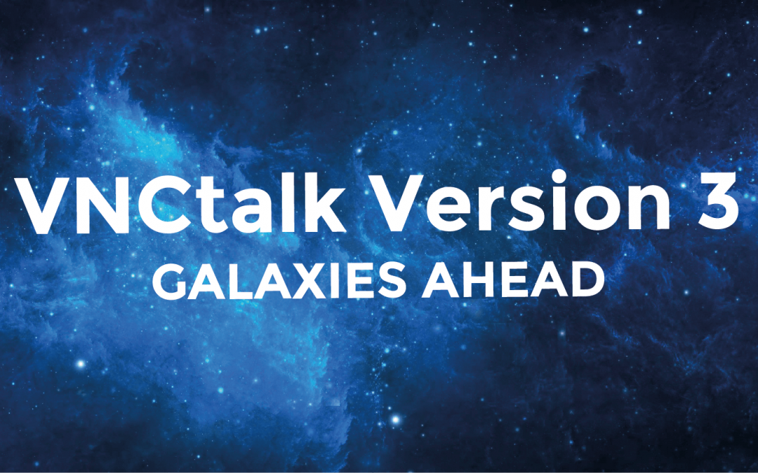 VNCtalk Version 3 – galaxies ahead!